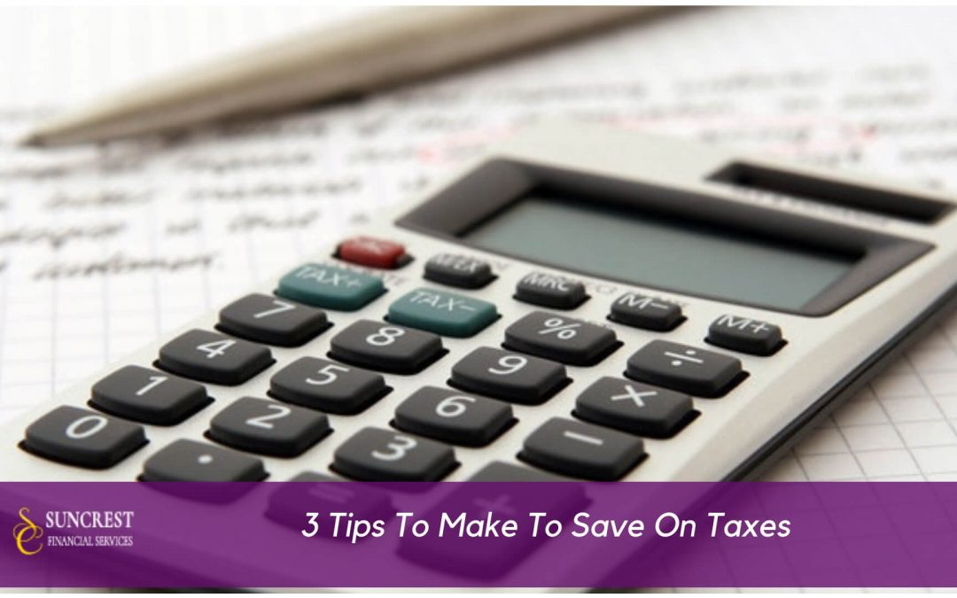 3 Tips To Make To Save On Taxes