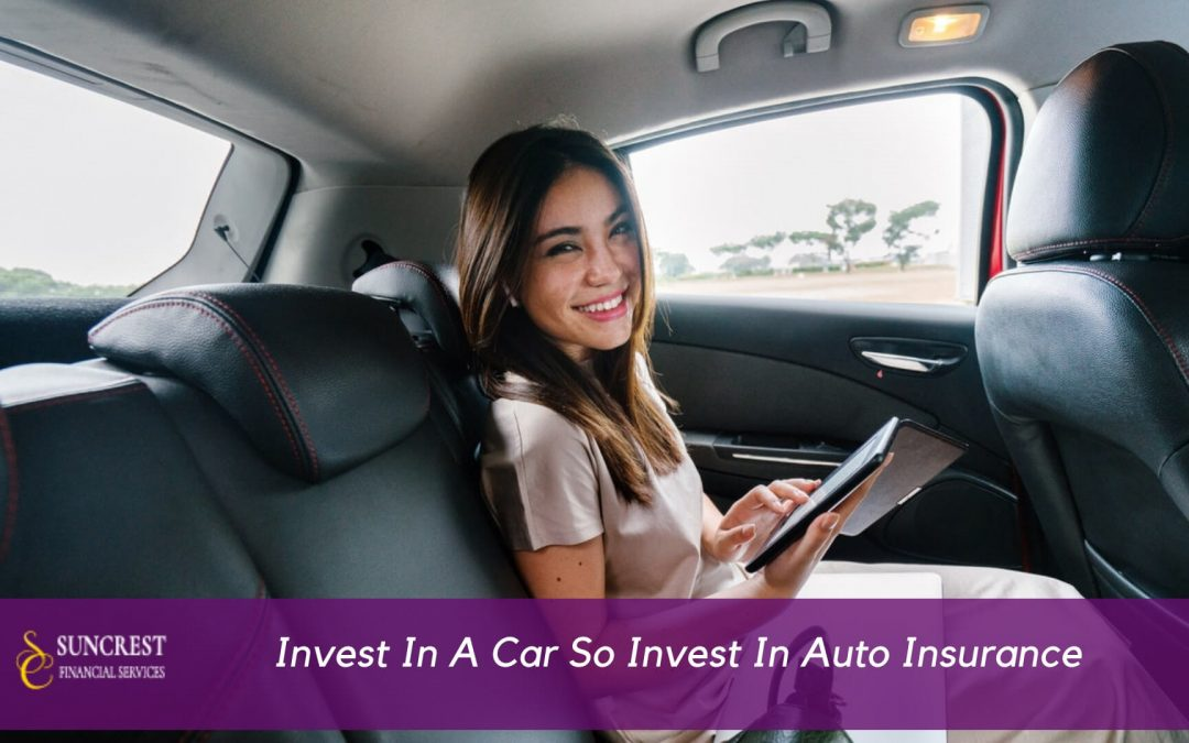 You Invest In A Car So Invest In Auto Insurance